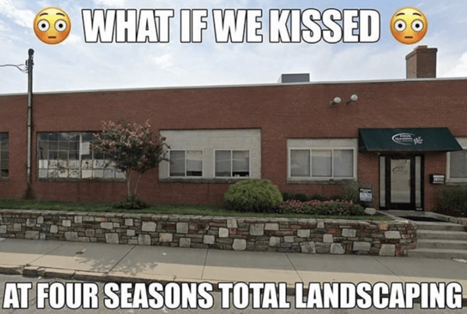 Property - WHAT IF WE KISSED AT FOUR SEASONS TOTAL LANDSCAPING