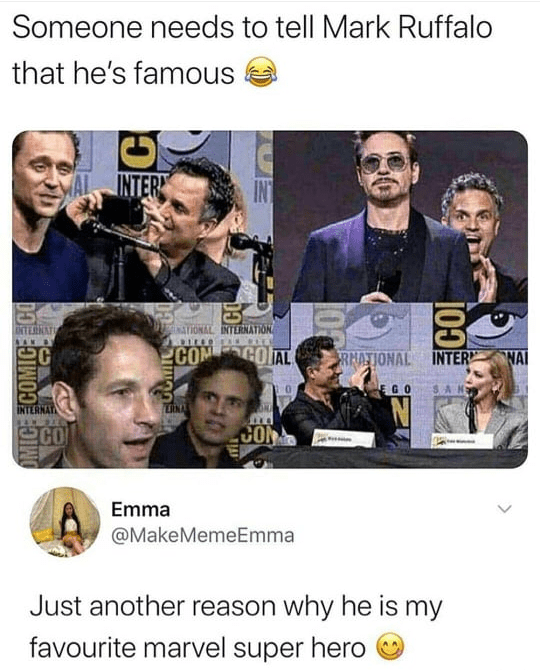Facial expression - Someone needs to tell Mark Ruffalo that he's famous INTER INT INATIONAL INTERNATION INTERNAT NAM B DIEO AN DAED 20 COM COIAL RNATIONAL INTER NAI EGO SAN INTERNAT ESINA SCO CON Emma @MakeMemeEmma Just another reason why he is my favourite marvel super hero OMICE COMICE CO