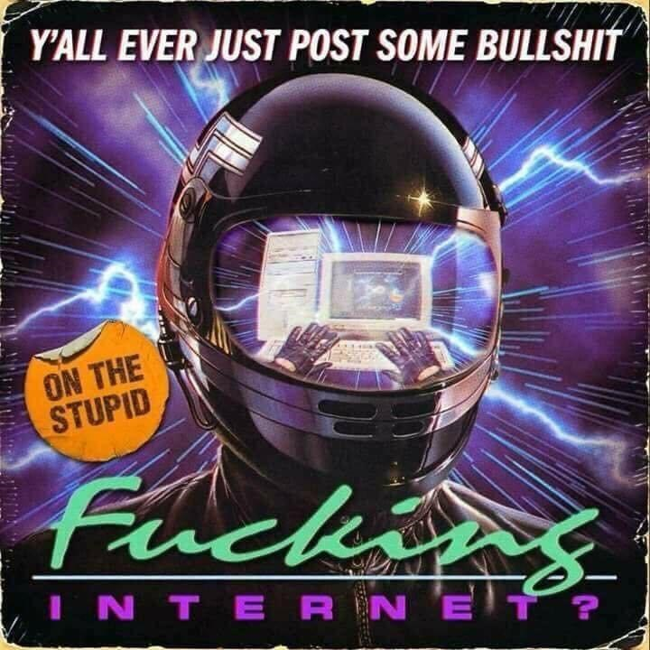 Helmet - Y'ALL EVER JUST POST SOME BULLSHIT ON THE STUPID Fuckins IN TE RN'E T?