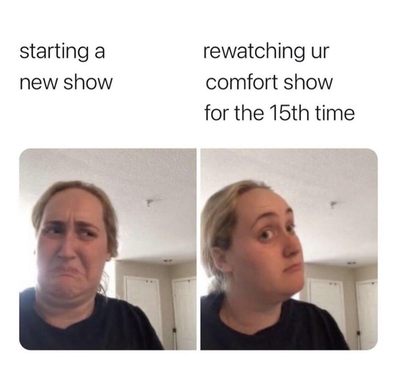Face - starting a rewatching ur new show comfort show for the 15th time
