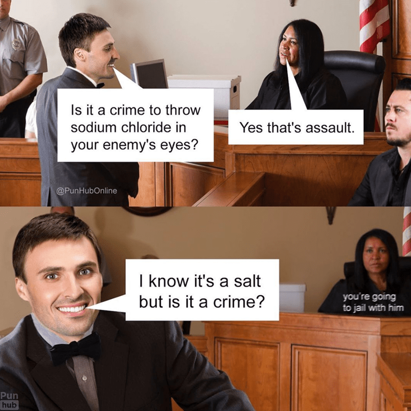 funny memes, stupid memes, puns, memes, funny | Is it a crime to throw sodium chloride in your enemy's eyes? @PunHubOnline Yes that's assault. I know it's a salt but is it a crime? you're going to jail