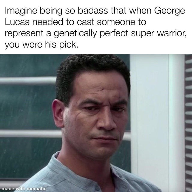Forehead - Imagine being so badass that when George Lucas needed to cast someone to represent a genetically perfect super warrior, you were his pick. made with mematic