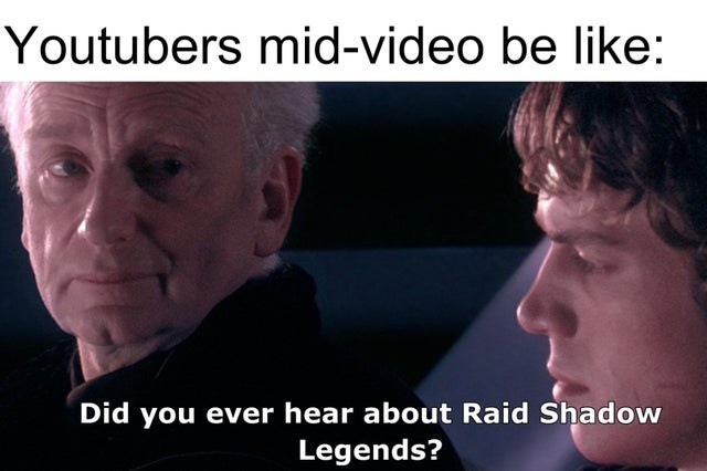 Face - Youtubers mid-video be like: Did you ever hear about Raid Shadow Legends?