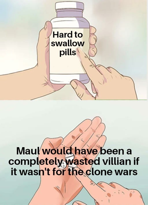 Skin - Hard to swallow pills Maulwould have been a completely wasted villian if it wasn't for the clone wars