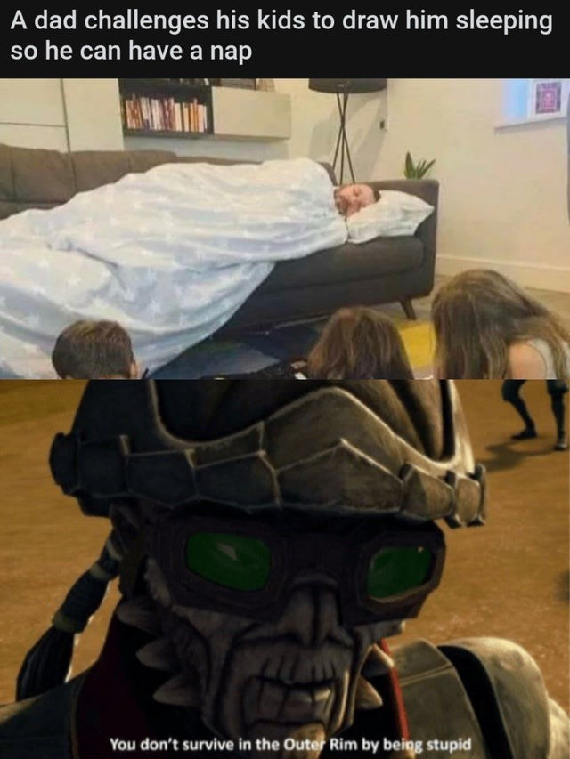 Pc game - A dad challenges his kids to draw him sleeping so he can have a nap You don't survive in the Outer Rim by being stupid