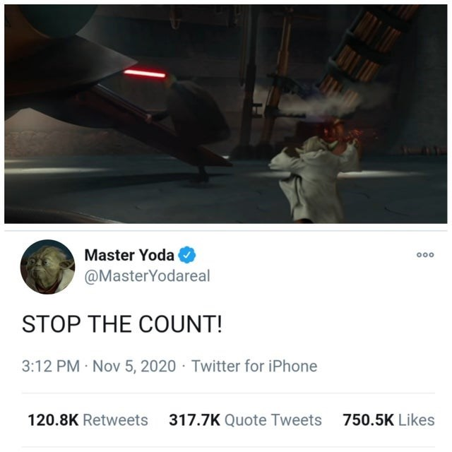 Font - Master Yoda 000 @MasterYodareal STOP THE COUNT! 3:12 PM Nov 5, 2020 · Twitter for iPhone 120.8K Retweets 317.7K Quote Tweets 750.5K Likes