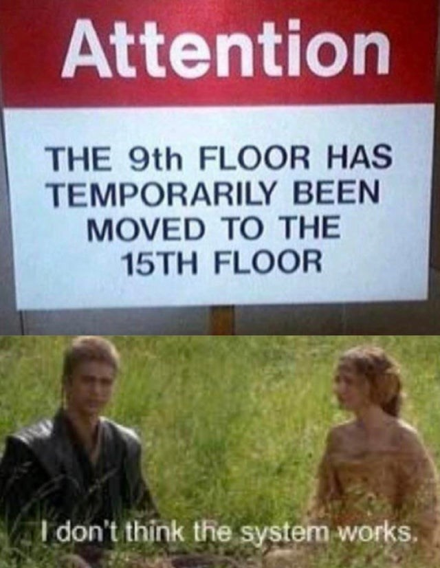 Text - Attention THE 9th FLOOR HAS TEMPORARILY BEEN MOVED TO THE 15TH FLOOR don't think the system works.