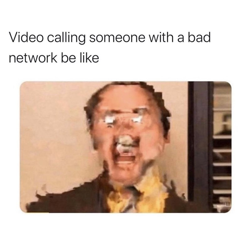 Text - Video calling someone with a bad network be like