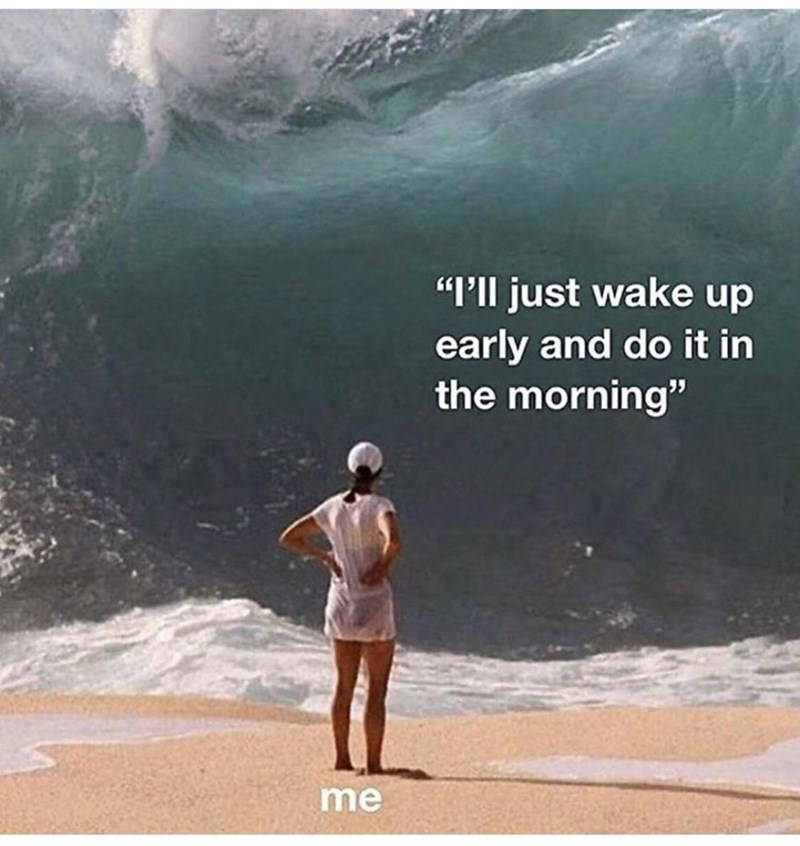 """Wave - """"'Il just wake up early and do it in the morning"""" me"""