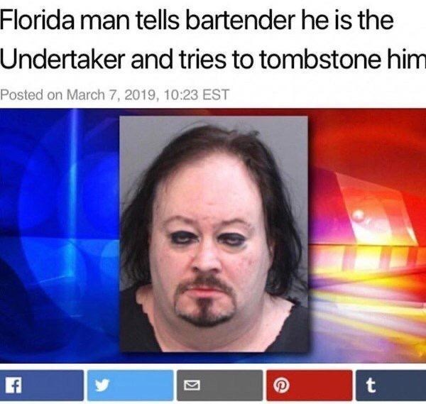 Face - Florida man tells bartender he is the Undertaker and tries to tombstone him Posted on March 7, 2019, 10:23 EST