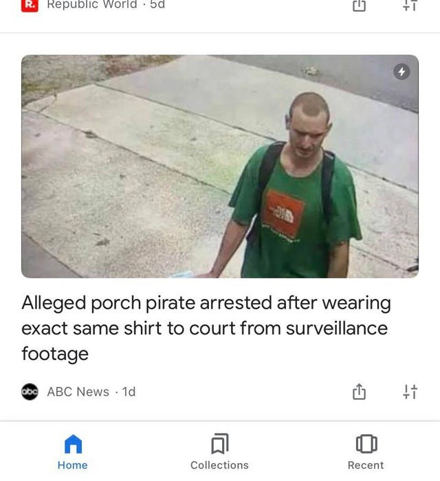 Text - R. Republic World · 5d +1 Alleged porch pirate arrested after wearing exact same shirt to court from surveillance footage obc ABC News 1d Home Collections Recent