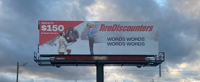 Billboard - SAVE UP TO $150 TireDiscounters ON SELECTMTSOF4 WORDS WORDS WORDS WORDS (Reagan 000111