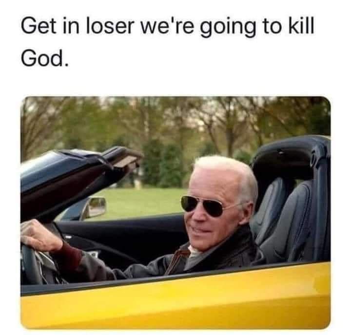 Vehicle door - Get in loser we're going to kill God.