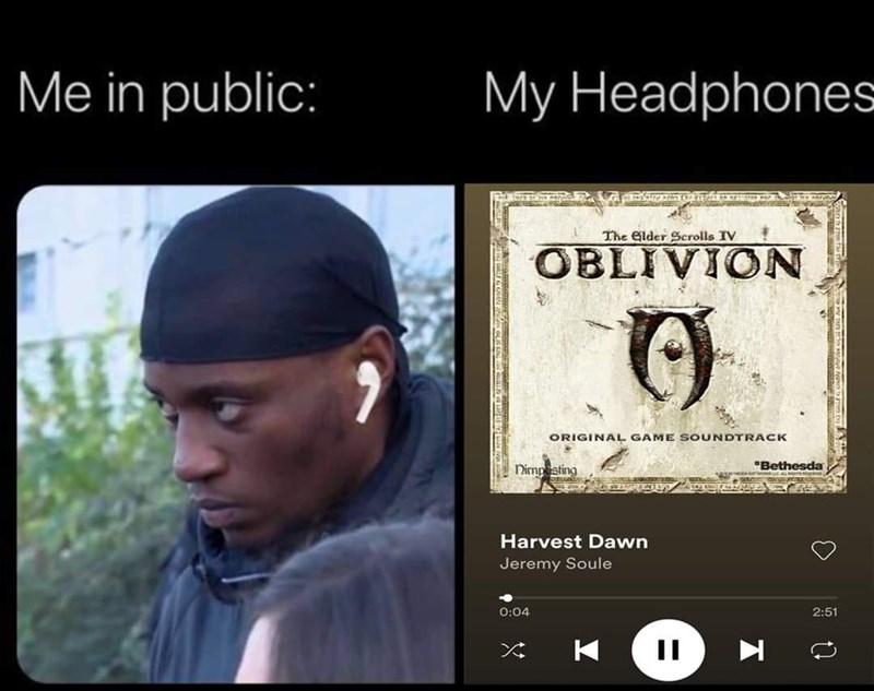 "Text - Me in public: My Headphones The Gilder Scrolls IV OBLIVION ORIGINAĻ GAME SOUNDTRACK Nimpsting ""Bethesda Harvest Dawn Jeremy Soule 0:04 2:51"