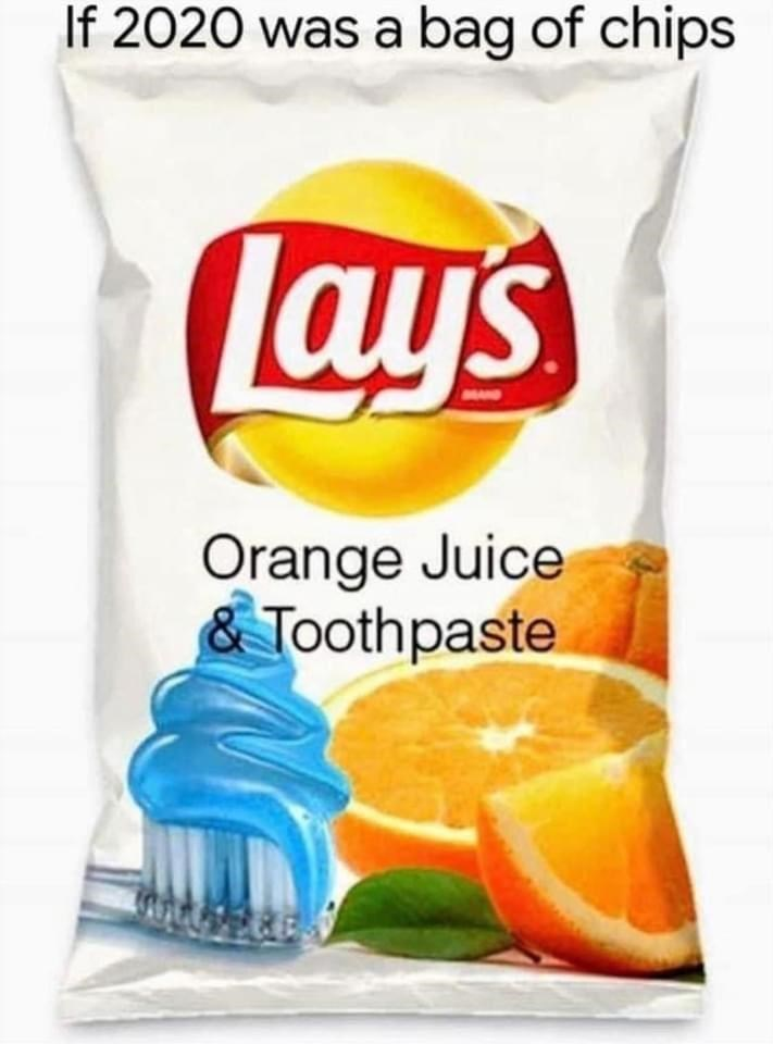 Junk food - If 2020 was a bag of chips Lay's Orange Juice & Toothpaste