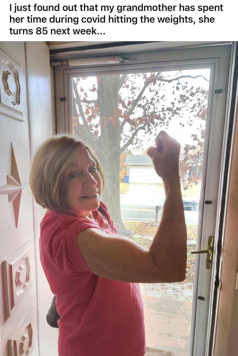 Window - I just found out that my grandmother has spent her time during covid hitting the weights, she turns 85 next week...