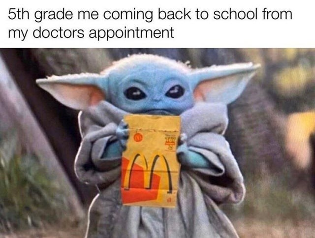 Yoda - 5th grade me coming back to school from my doctors appointment