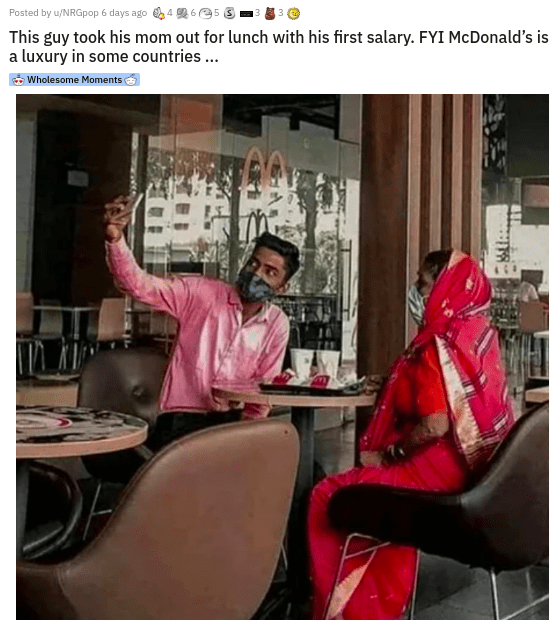 Text - Posted by u/NRGpop 6 days ago 4 6 e5 0 This guy took his mom out for lunch with his first salary. FYI McDonald's is a luxury in some countries... Wholesome Moments