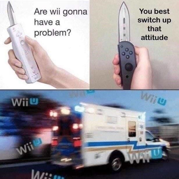 Transport - Are wii gonna You best switch up have a that problem? attitude Wije WiiU Wii