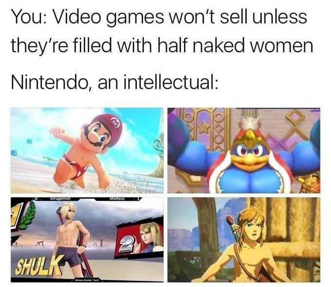 Cartoon - You: Video games won't sell unless they're filled with half naked women Nintendo, an intellectual: GIrugams SHULK