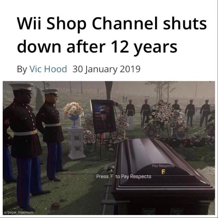 Text - Wii Shop Channel shuts down after 12 years By Vic Hood 30 January 2019 Pay Respecta Press F to Pay Respects u/pepsi_maximum