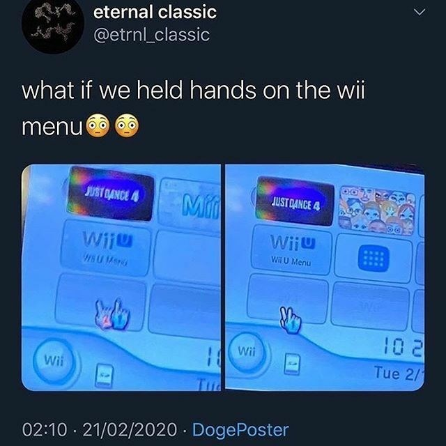 Electronics - eternal classic @etrnl_classic what if we held hands on the wii menu 6ô JUST DANCE 4 Mi JUST QANCE 4 Wiju Wiju Wil U Menu 10 2 Wii Wii Tue 2/ Tud 02:10 · 21/02/2020 · DogePoster