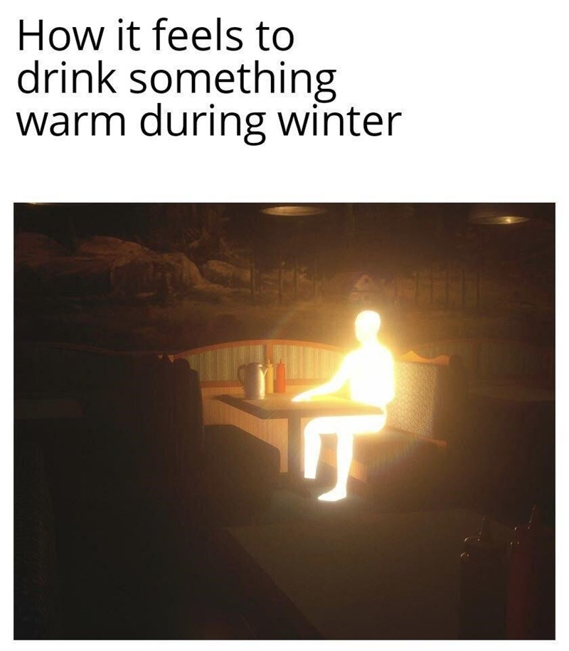 Text - How it feels to drink something warm during winter