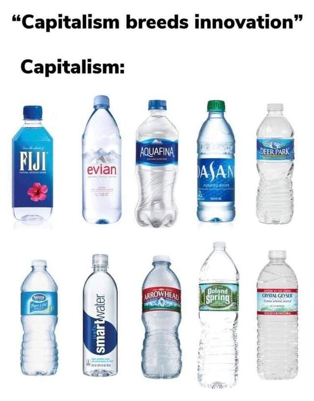 "Plastic bottle - ""Capitalism breeds innovation"" Capitalism: AQUAFINA DEER PARK FIJI ASAN evian PURIRED WATE ARROWHEAD Doland Spring CRYSTAL GEYSER fu an Pare Life smartwater"