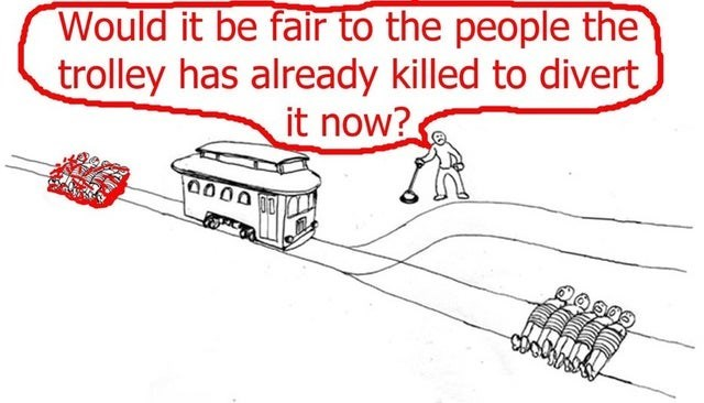 Auto part - Would it be fair to the people the trolley has already killed to divert it now?