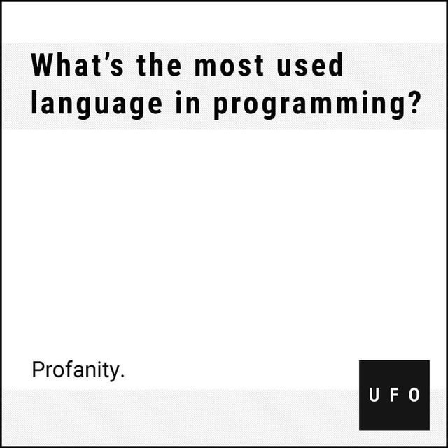 Text - What's the most used language in programming? Profanity. UFO