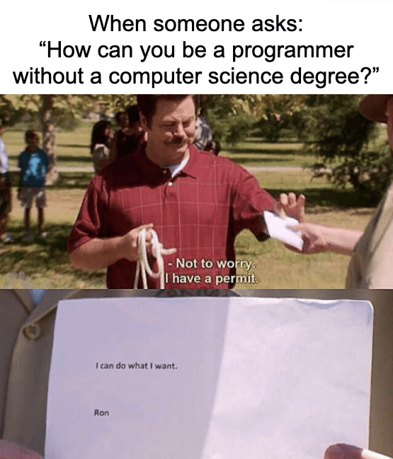 """Text - When someone asks: """"How can you be a programmer without a computer science degree?"""" - Not to worry. I have a permit. I can do what I want. Ron"""