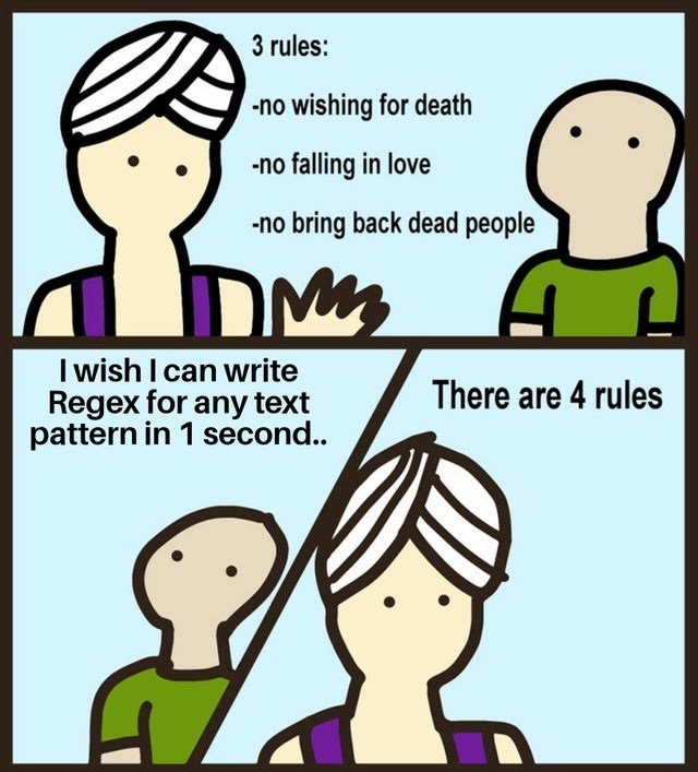 Cartoon - 3 rules: -no wishing for death -no falling in love -no bring back dead people I wish I can write Regex for any text pattern in 1 second.. There are 4 rules