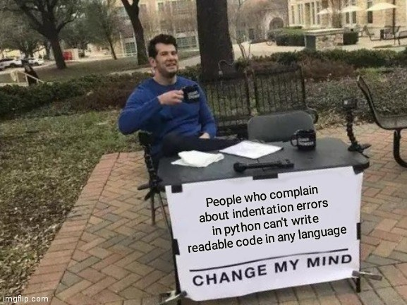 Sitting - People who complain about indentation errors in python can't write readable code in any language imgflip.com CHANGE MY MIND