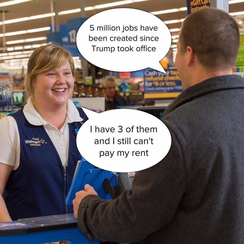 Job - eGit instantly 5 million jobs have been created since Save Trump took office Cashyrta refurid ched for 6 or less Owka I have 3 of them and I still can't Proud Walmart. Assodate pay my rent