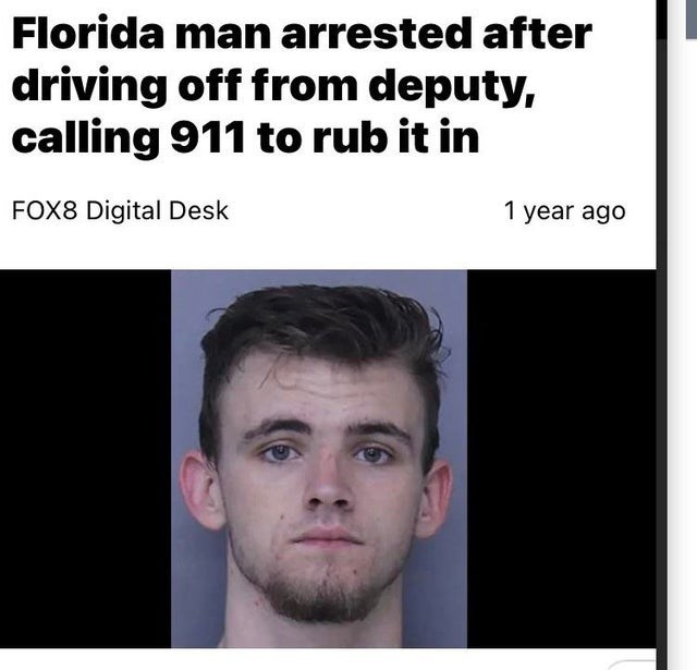 Face - Florida man arrested after driving off from deputy, calling 911 to rub it in FOX8 Digital Desk 1 year ago