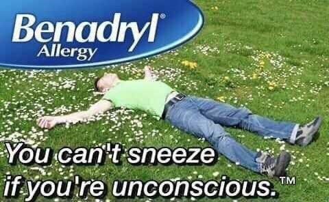 Lawn - Benadryl Allergy You can't sneeze if you're unconscious. TM