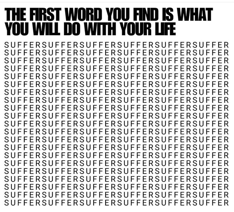 Text - THE FIRST WORD YOU FIND IS WHAT YOU WILL DO WITH YOUR LIFE SUFFERSUFFERSUFFERSUFFERSUFFERSUFFER SUFFERSUFFERSUFFERSUFFERSUFFERSUFFER SUFFERSUFFERSUFFERSUFFERSUFFERSUFFER SUFFERSUFFERSUFFERSUFFERSUFFERSUFFER SUFFERSUFFERSUFFERSUFFERSUFFERSUFFER SUFFERSUFFERSUFFERSUFFERSUFFERSUFFER SUFFERSUFFERSUFFERSUFFERSUFFERSUFFER SUFFERSUFFERSUFFERSUFFERSUFFERSUFFER SUFFERSUFFERSUFFERSUFFERSUFFERSUFFER SUFFERSUFFERSUFFERSUFFERSUFFERSUFFER SUFFERSUFFERSUFFERSUFFERSUFFERSUFFER SUFFERSUFFERSUFFERSUFFERSUF