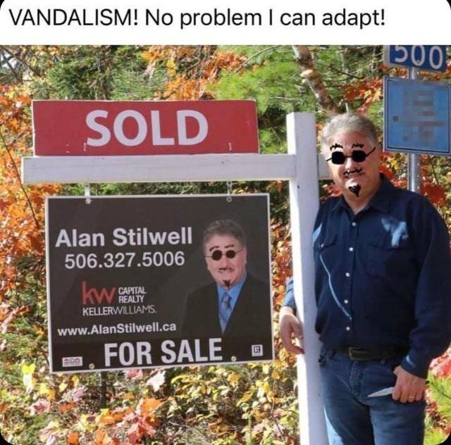 Leaf - VANDALISM! No problem I can adapt! SOLD Alan Stilwell 506.327.5006 kws CAPITAL REALTY KELLERWILLIAMS. www.AlanStilwell.ca FOR SALE S00