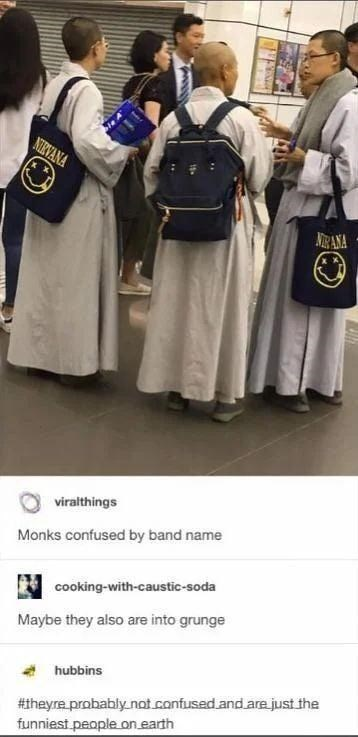 Uniform - NIRVANA NEANA viralthings Monks confused by band name cooking-with-caustic-soda Maybe they also are into grunge hubbins #theyre probably not.confused and are just the funniest.people on earth