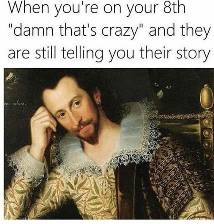 """Text - When you're on your 8th """"damn that's crazy"""" and they are still telling you their story malivra."""
