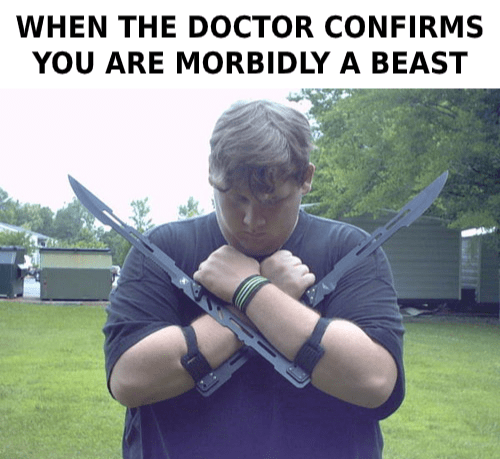 Arm - WHEN THE DOCTOR CONFIRMS YOU ARE MORBIDLY A BEAST