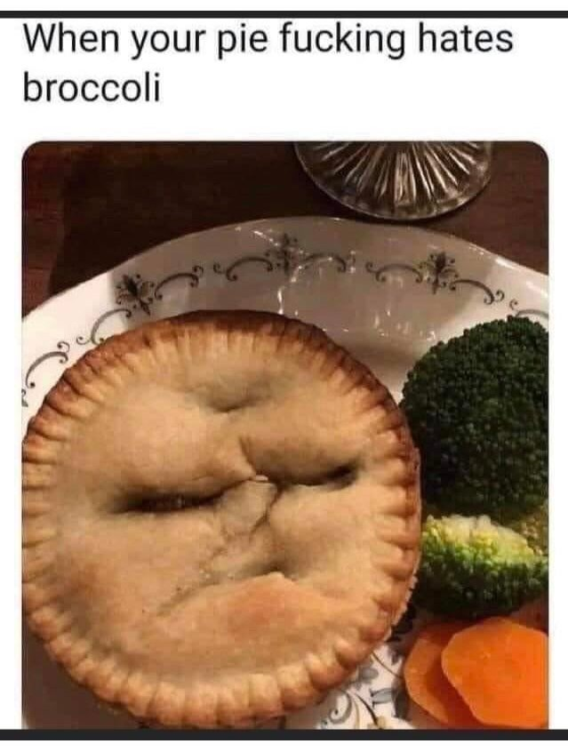 Food - When your pie fucking hates broccoli