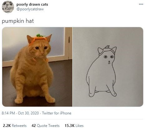 Cat - poorly drawn cats @poortycatdraw pumpkin hat 8:14 PM Oct 30, 2020 - Twitter for iPhone 2.2K Retweets 42 Quote Tweets 15.3K Likes