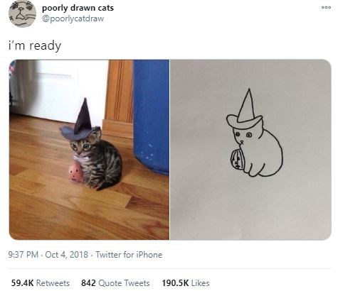 Cat - poorly drawn cats @poorlycatdraw i'm ready 9:37 PM Oct 4, 2018 Twitter for iPhone 59.4K Retweets 842 Quote Tweets 190.5K Likes