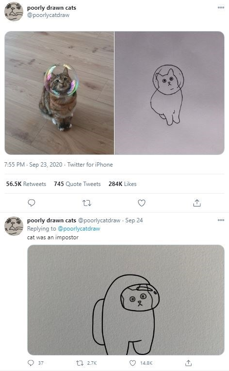 Pug - poorly drawn cats @poorlycatdraw 7:55 PM - Sep 23, 2020 · Twitter for iPhone 56.5K Retweets 745 Quote Tweets 284K Likes 27 poorly drawn cats @poorlycatdraw Sep 24 Replying to @poorlycatdraw cat was an impostor ti 2.7K 37 14.8K
