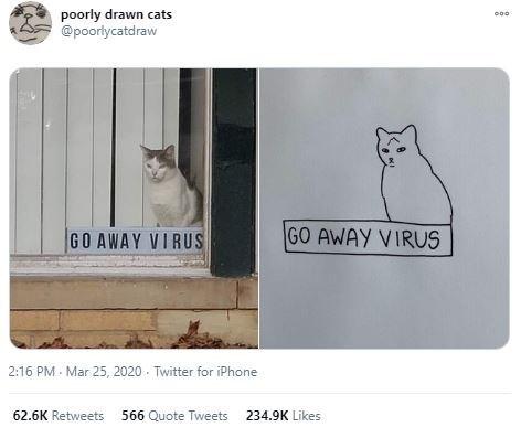 Cat - poorly drawn cats @poorlycatdraw GO AWAY VIRUS GO AWAY VIRUS 2:16 PM - Mar 25, 2020 - Twitter for iPhone 62.6K Retweets 566 Quote Tweets 234.9K Likes