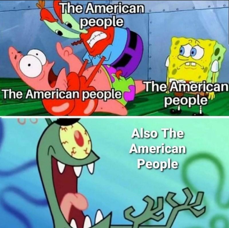 funny memes, memes, spongebob squarepants, america | The American people Mr. Krabs choking Patrick while Plankton laughs