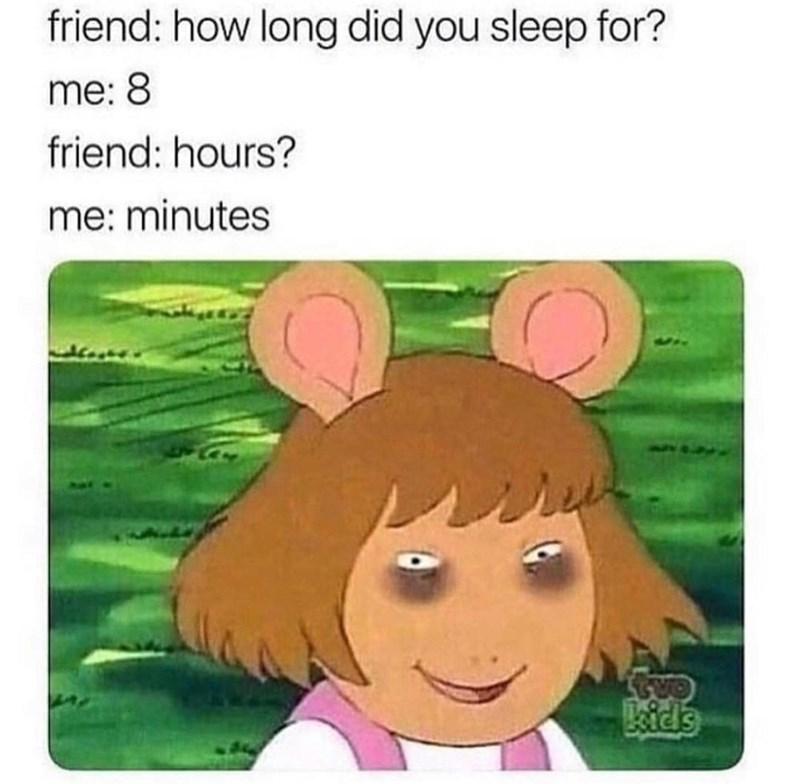 Cartoon - friend: how long did you sleep for? me: 8 friend: hours? me: minutes kids