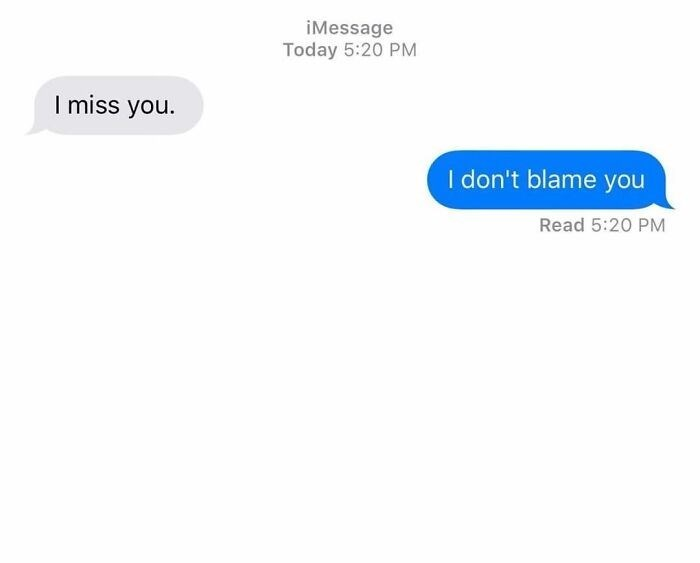 Text - iMessage Today 5:20 PM I miss you. I don't blame you Read 5:20 PM