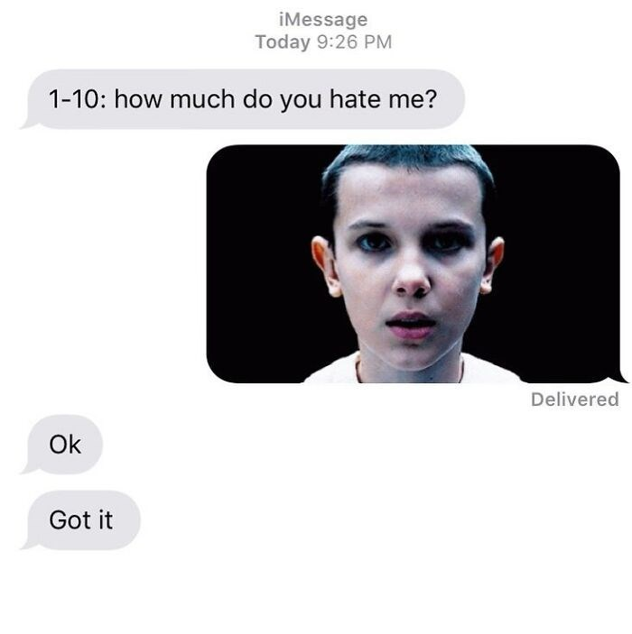 Face - iMessage Today 9:26 PM 1-10: how much do you hate me? Delivered Ok Got it